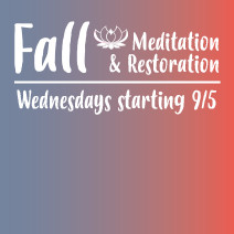 Fall Meditation & Restoration Begins