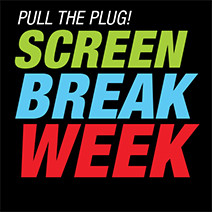 Screen Break Week Begins!